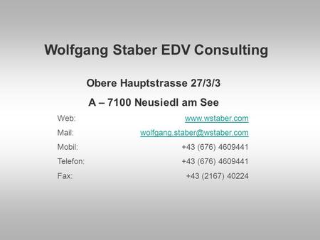 Wolfgang Staber EDV Consulting Obere Hauptstrasse 27/3/3 A – 7100 Neusiedl am See Web: