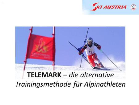 A A TELEMARK – die alternative Trainingsmethode für Alpinathleten.