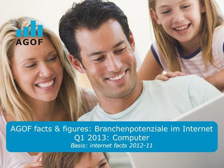 AGOF facts & figures: Branchenpotenziale im Internet Q1 2013: Computer Basis: internet facts 2012-11.