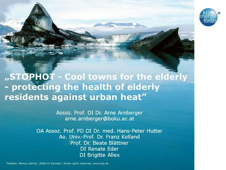 """STOPHOT - Cool towns for the elderly - protecting the health of elderly residents against urban heat"" Assoz. Prof. DI Dr. Arne Arnberger arne.arnberger@boku.ac.at."