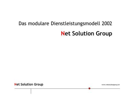 Www.netsolutiongroup.ch Net Solution Group Das modulare Dienstleistungsmodell 2002 Net Solution Group.