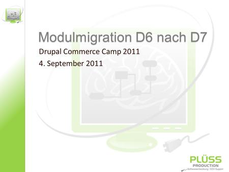 Modulmigration D6 nach D7 Drupal Commerce Camp 2011 4. September 2011.