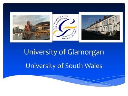 University of Glamorgan University of South Wales.