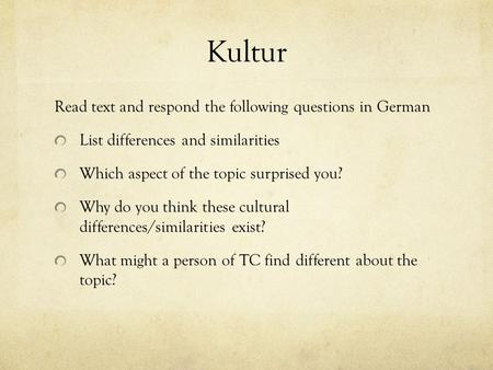 Kultur Read text and respond the following questions in German List differences and similarities Which aspect of the topic surprised you? Why do you think.