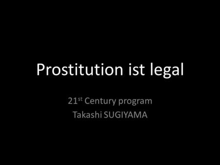 Prostitution ist legal 21 st Century program Takashi SUGIYAMA.