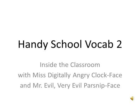 Handy School Vocab 2 Inside the Classroom with Miss Digitally Angry Clock-Face and Mr. Evil, Very Evil Parsnip-Face.