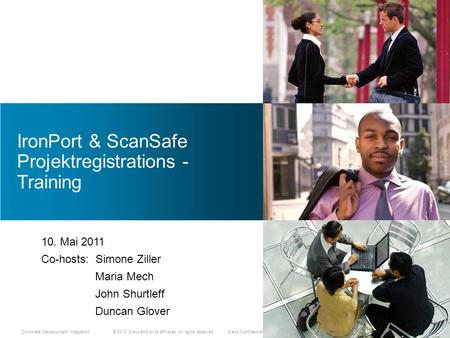 © 2010 Cisco and/or its affiliates. All rights reserved. Cisco Confidential Corporate Development Integration IronPort & ScanSafe Projektregistrations.