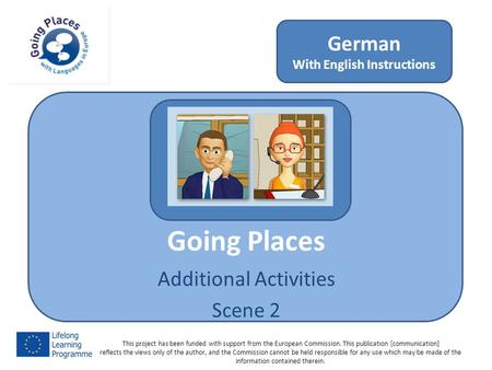 Going Places Additional Activities Scene 2 German With English Instructions This project has been funded with support from the European Commission. This.