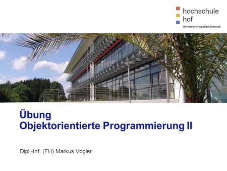 University of Applied Sciences Übung Objektorientierte Programmierung II Dipl.-Inf. (FH) Markus Vogler.
