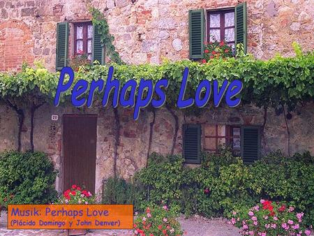 Perhaps Love Musik: Perhaps Love (Plácido Domingo y John Denver)