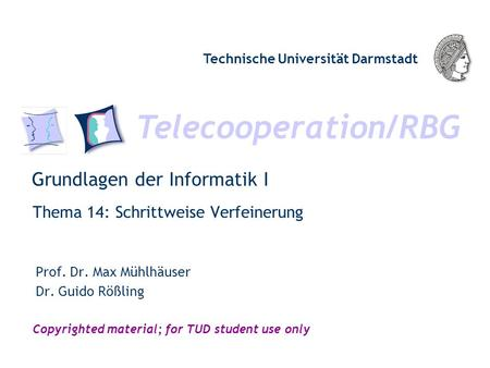 Telecooperation/RBG Technische Universität Darmstadt Copyrighted material; for TUD student use only Grundlagen der Informatik I Thema 14: Schrittweise.