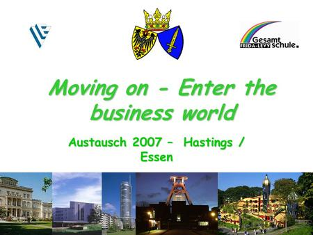 Austausch 2007 – Hastings / Essen Moving on - Enter the business world.
