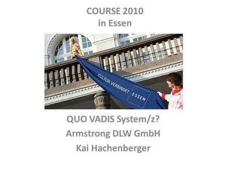 QUO VADIS System/z? Armstrong DLW GmbH Kai Hachenberger COURSE 2010 in Essen.