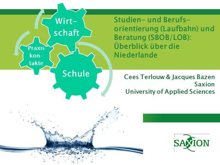 Kom verder. Saxion. Cees Terlouw & Jacques Bazen Saxion University of Applied Sciences Studien- und Berufs- orientierung (Laufbahn) und Beratung (SBOB/LOB):