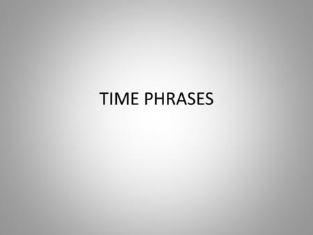 TIME PHRASES.