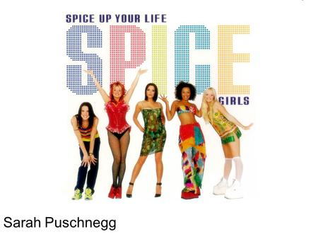 Sarah Puschnegg. Übersicht Allgemeines –Bandmitglieder Anfänge Debütalbum Diskografie Kulturelles Spiceworld- der Film Auszeichnungen The Return of the.