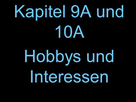 Kapitel 9A und 10A Hobbys und Interessen. to start.