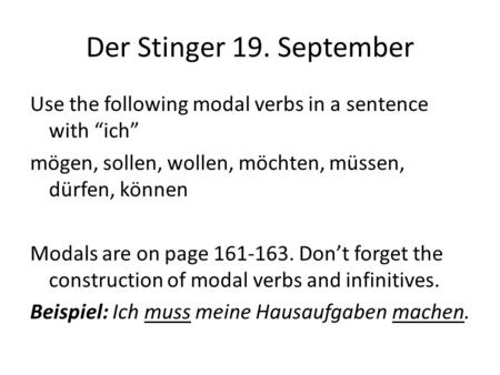 "Der Stinger 19. September Use the following modal verbs in a sentence with ""ich"" mögen, sollen, wollen, möchten, müssen, dürfen, können Modals are on page."