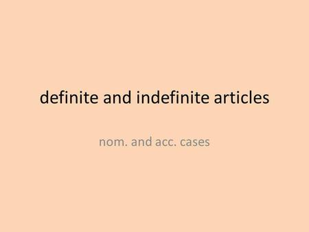 Definite and indefinite articles nom. and acc. cases.