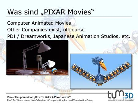 Prof. Dr. Rüdiger Westermann, Jens Schneider Computer Graphics and Visualization Group computer graphics & visualization Proseminar How To Make A Pixar.