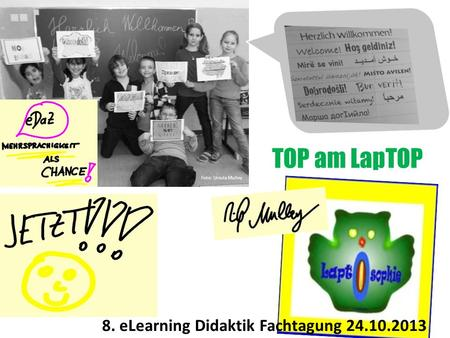 Foto: Ursula Mulley TOP am LapTOP 8. eLearning Didaktik Fachtagung 24.10.2013.
