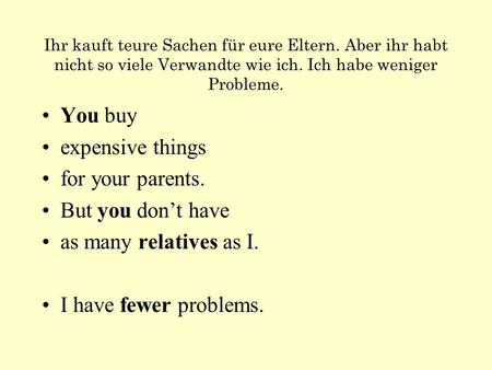You buy expensive things for your parents. But you don't have