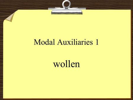 Modal Auxiliaries 1 wollen.