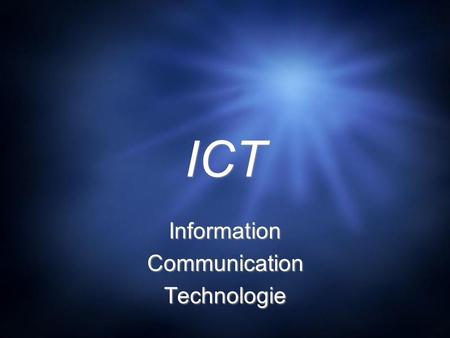 ICT ICT Information Communication Technologie Information Communication Technologie.
