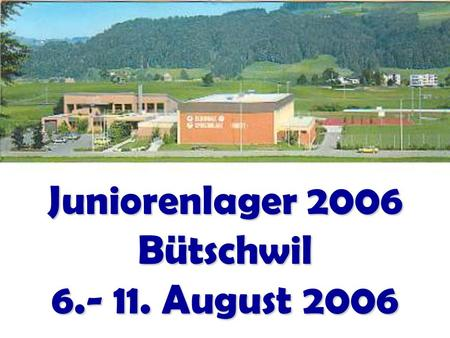 Juniorenlager 2006 Bütschwil August 2006