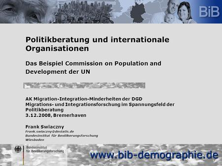 Www.bib-demographie.de Politikberatung und internationale Organisationen Das Beispiel Commission on Population and Development der UN AK Migration-Integration-Minderheiten.