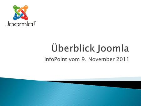 InfoPoint vom 9. November 2011. Was ist Joomla? Theorie Installation Extensions Administration Demo.