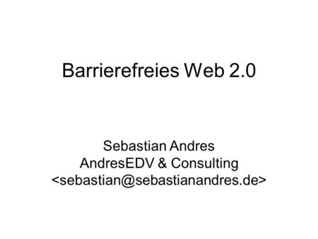 Barrierefreies Web 2.0 Sebastian Andres AndresEDV & Consulting