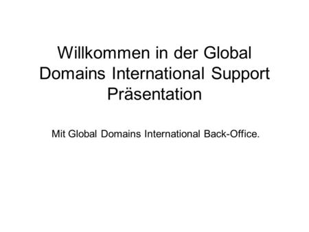 Willkommen in der Global Domains International Support Präsentation Mit Global Domains International Back-Office.