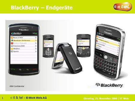 © it & tel – E-Werk Wels AG 1 Dienstag, 25. November 2008 / FF Wels BlackBerry – Endgeräte.