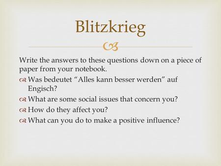 Write the answers to these questions down on a piece of paper from your notebook. Was bedeutet Alles kann besser werden auf Engisch? What are some social.