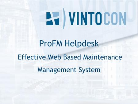 ProFM Helpdesk Effective Web Based Maintenance Management System.