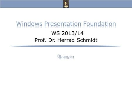 Windows Presentation Foundation WS 2013/14 Prof. Dr. Herrad Schmidt