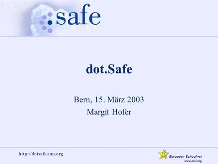 dot.Safe Bern, 15. März 2003 Margit Hofer.