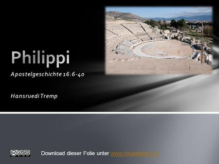 Phillipi – Apg. 16:6-40 Apostelgeschichte 16:6-40 Hansruedi Tremp