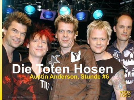 Die Toten Hosen Austin Anderson, Stunde #6 © your company name. All rights reserved.Title of your presentation.