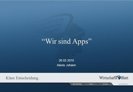 26.02.2010 Alexis Johann Wir sind Apps. Seite Wir sind Apps And suddenly… … it all changed.