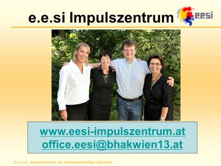 Www.eesi-impulszentrum.at office.eesi@bhakwien13.at © e.e.si - Impulszentrum für Entrepreneurship Education.