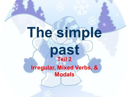 Teil 2 Irregular, Mixed Verbs, & Modals