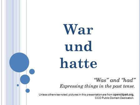"War und hatte ""Was"" and ""had"" Expressing things in the past tense."