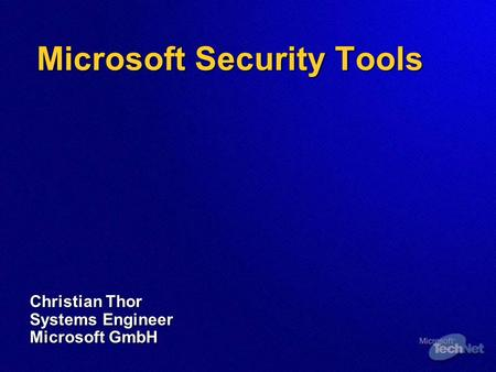 Microsoft Security Tools Christian Thor Systems Engineer Microsoft GmbH.