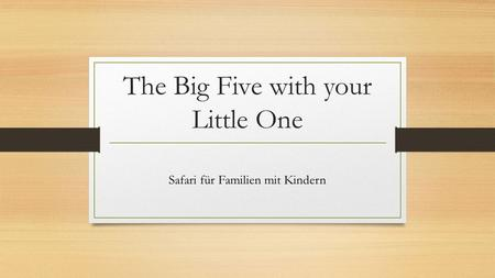 The Big Five with your Little One Safari für Familien mit Kindern.