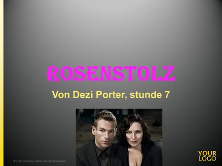 Rosenstolz Von Dezi Porter, stunde 7 © your company name. All rights reserved.Title of your presentation.