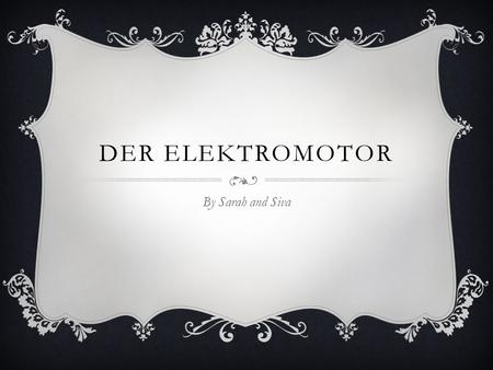 Der ElektRomotor By Sarah and Siva.