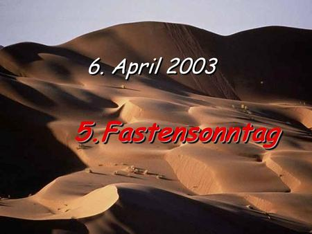 6. April 2003 5.Fastensonntag.