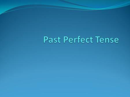 Past Perfect Tense.